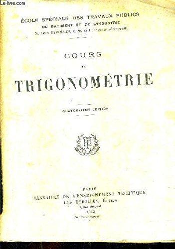 COURS DE TRIGONOMETRIE / 14E EDITION / ECOLE SPECIALE DES TRAVAUX PUBLICS DU BATIMENT ET DE L'INDUSTRIE.