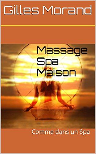 En ligne téléchargement Massage Spa Maison: Comme dans un Spa (Sagesse ancienne, aujourd'hui et demain t. 23) pdf ebook