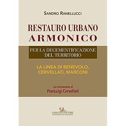 Restauro Urbano Armonico: Per La Decementificazione Del Territorio. La Linea Di Benevolo, Cervellati, Marconi.