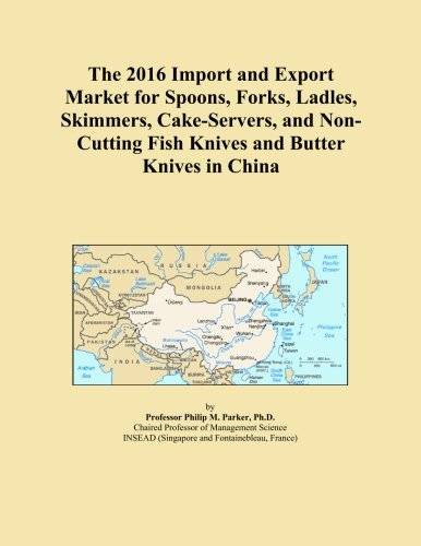 The 2016 Import and Export Market for Spoons, Forks, Ladles, Skimmers, Cake-Servers, and Non-Cutting Fish Knives and Butter Knives in China -