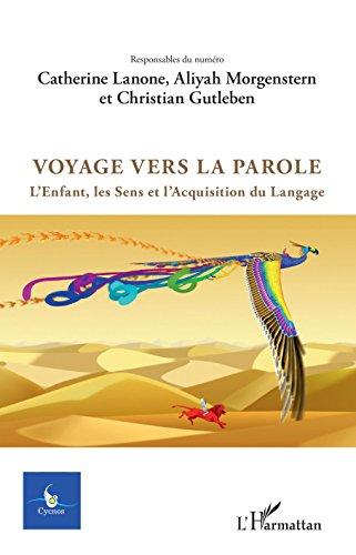 Voyage vers la parole: L'Enfant, les Sens et l'Acquisitiondu Langage