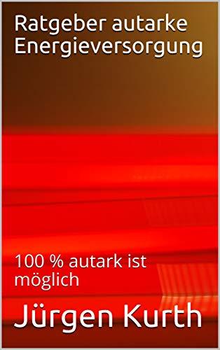Ratgeber autarke Energieversorgung: 100 % autark ist möglich