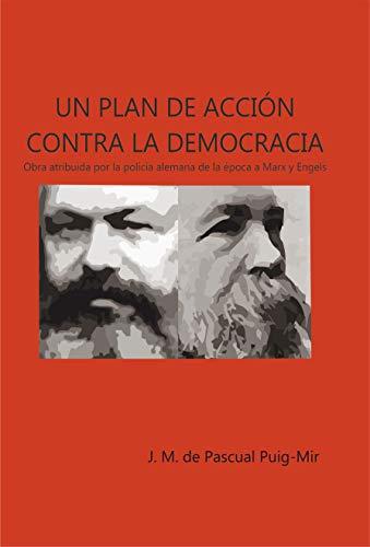 UN PLAN DE ACCIÓN CONTRA LA DEMOCRACIA: Una obra atribuida por la policía alemana a los autores: Karl Marx & Frederic Engels por José María de Pascual Puig-Mir