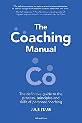 The Coaching Manual: The Definitive Guide to The Process, Principles and Skills of Personal Coaching (4th Edition) by Julie Starr (2016-06-29)