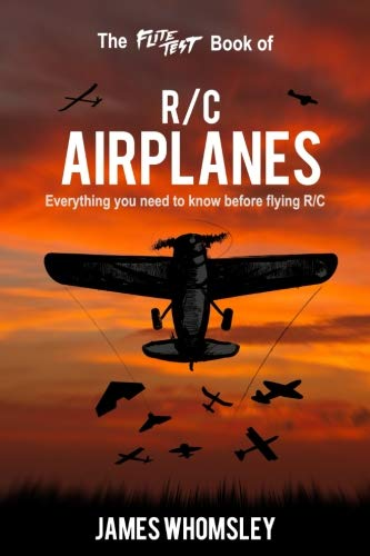 The Flite Test Book of RC Airplanes: Everything you need to know before flying R/C por James Whomsley