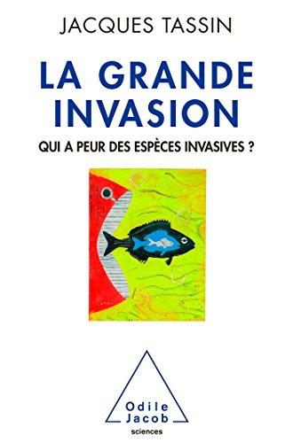 La Grande Invasion: Qui a peur des espèces invasives ? par Jacques Tassin
