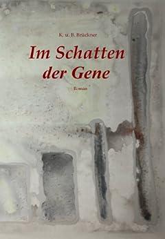 Im Schatten der Gene (German Edition) de [Brückner, Bernhard, Brückner, Kathrin]