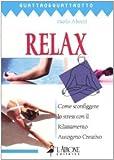 Scarica Libro Relax Come sconfiggere lo stress con il rilassamento autogeno creativo (PDF,EPUB,MOBI) Online Italiano Gratis