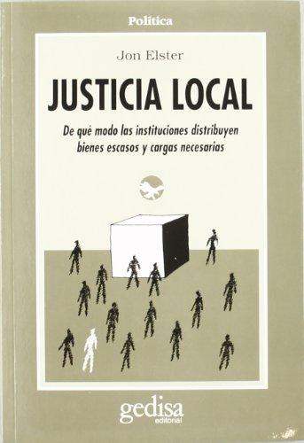 Justicia local/ Local Justice: De Que Modo Las Instituciones Destruyen Bienes Escasos Y Cargas Necesarias