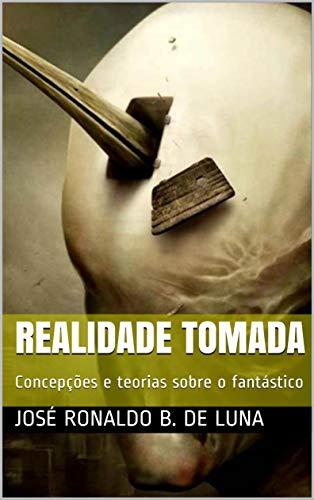 Realidade tomada: Concepções e teorias sobre o fantástico (Portuguese Edition)