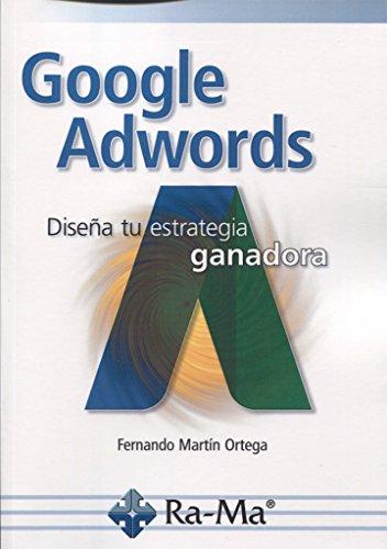 Google Adwords : diseña tu estrategia ganadora