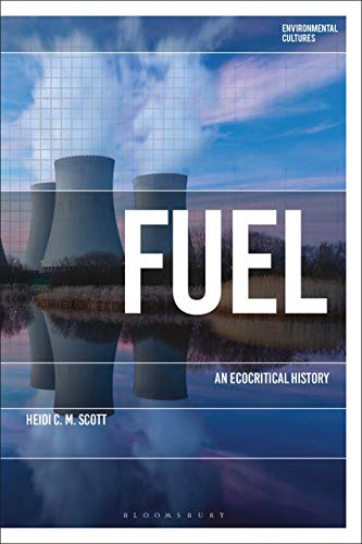 Fuel: An Ecocritical History (Environmental Cultures)