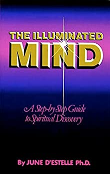 The Illuminated Mind: A Step-by-Step Guide to Spiritual  Discovery (English Edition) par [d'Estelle Ph.D., June]