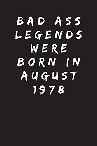 Bad Ass Legends Were Born In August 1978 Sarcastic Funny Gag 40th Birthday Gift For