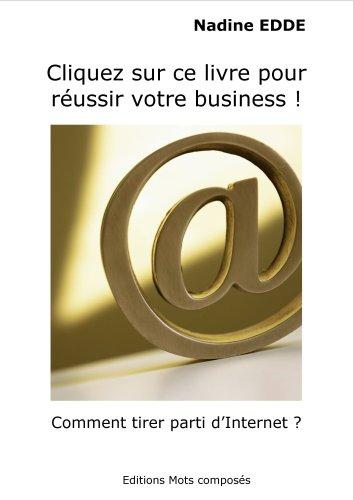 Cliquez Sur Ce Livre pour Réussir Votre Business - Comment Tirer Parti d'Internet