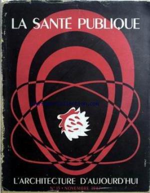 ARCHITECTURE D'AUJOURD'HUI (L') [No 15] du 01/11/1947 - LA SANTE PUBLIQUE - PRINCIPES D'ORGANISATION - LES PLANS NATIONNAUX DE SANTE - LES BATIMENTS - TYPES - CENTRE DE SANTE - L'HOPITAL GENERAL - ENSEINGNANT - SPECIALISTES - ECOLES D'INFIRMIERES.