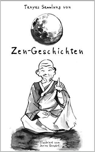 Tanyas Sammlung von Zen-Geschichten (Tanyas Sammlungen 1)