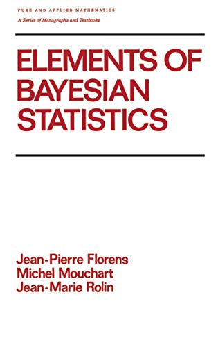 Elements of Bayesian Statistics (Chapman & Hall/CRC Pure and Applied Mathematics Book 134) (English Edition)