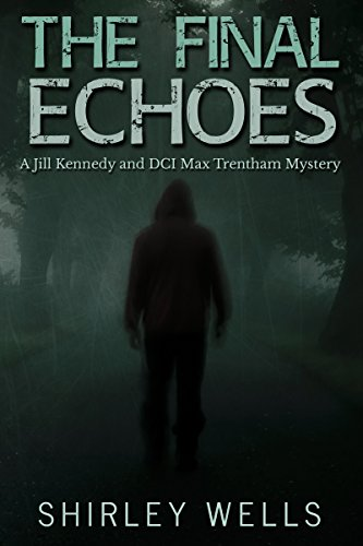 The Final Echoes: A Forensic Psychologist Jill Kennedy and DCI Max Trentham Mystery by [Wells, Shirley]