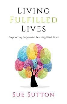 Living Fulfilled Lives: Empowering People with Learning Disabilities by [Sutton, Sue]