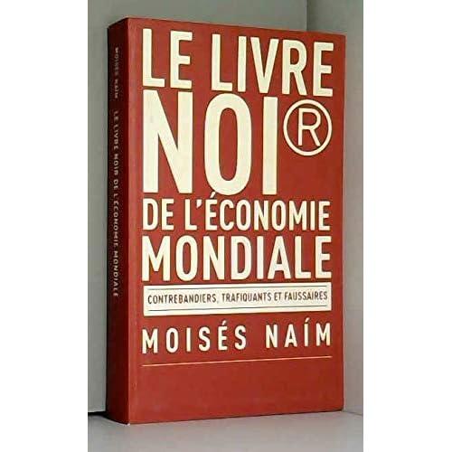 Le livre noir de l'économie mondiale : Contrebandiers, trafiquants et faussaires