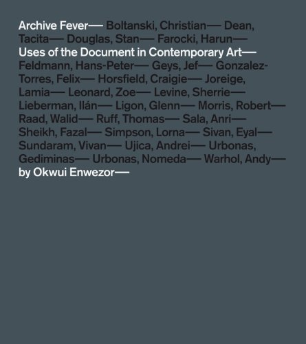 Archive Fever: Uses of the Document in Contemporary Art by Okwui Enwezor (2008-02-04)