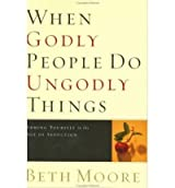 When Godly People Do Ungodly Things: Arming Yourself in the Age of Seduction (Hardback) - Common