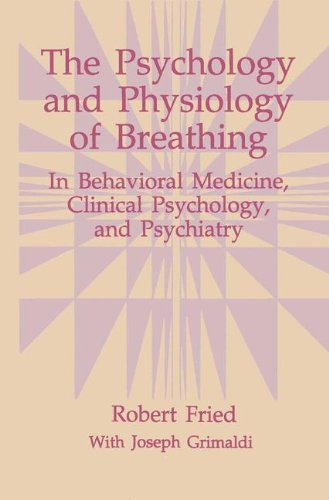 The Psychology and Physiology of Breathing: In Behavioral Medicine, Clinical Psychology, and Psychiatry (The Springer Series in Behavioral Psychophysiology and Medicine)