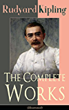 The Complete Works of Rudyard Kipling (Illustrated): 5 Novels & 440+ Short Stories, Complete Poetry, Historical Military Works and Autobiographical Writings ... Land and Sea Tales, Captain Courageous...)