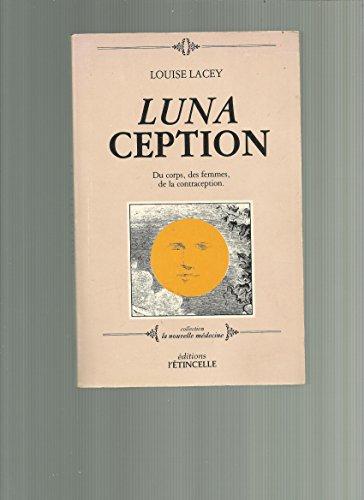 Lunaception - Du corps, des femmes, de la contraception - Traduit de l'américain par Line Chamberland, Catherine Eveillard et Colette Vidal (Luna Ception)