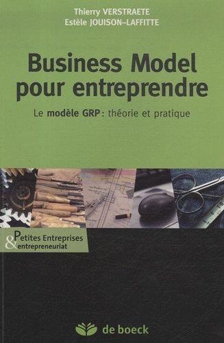 Business Model pour entreprendre : Le modèle GR : théorie et pratique par Verstraete Thierry