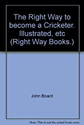 The Right Way to become a Cricketer. Illustrated, etc (Right Way Books.)