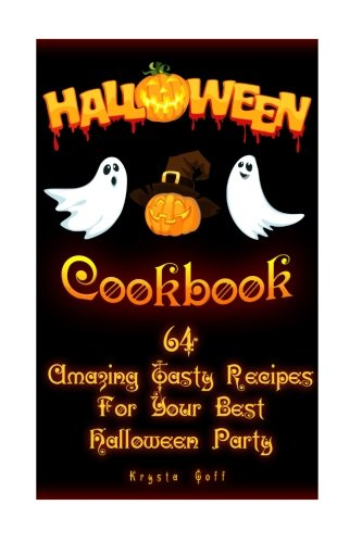 Halloween Cookbook: 64 Amazing Tasty Recipes For Your Best Halloween Party: (Recipes for Halloween, Halloween Appetizers, Halloween Sweets) (Halloween Recipes, Halloween Party)