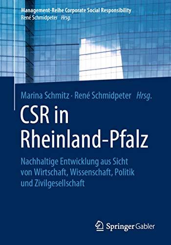 CSR in Rheinland-Pfalz: Nachhaltige Entwicklung aus Sicht von Wirtschaft, Wissenschaft, Politik und Zivilgesellschaft (Management-Reihe Corporate Social Responsibility)