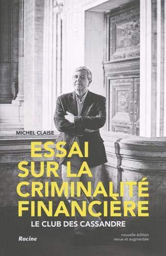 Essai sur la criminalité financière : Le club des Cassandre