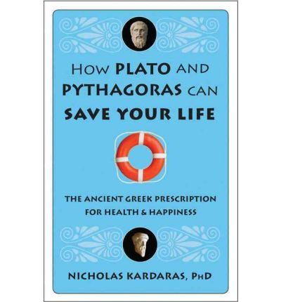 [(How Plato and Pythagoras Can Save Your Life: The Ancient Greek Prescription for Health & Happiness)] [Author: Nicholas Kardaras] published on (April, 2011)