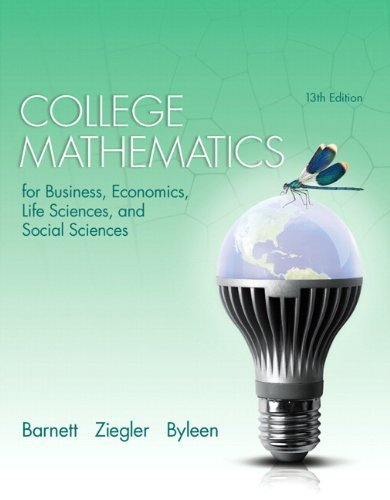 College Mathematics for Business, Economics, Life Sciences, and Social Sciences (13th Edition) by Barnett, Raymond A., Ziegler, Michael R., Byleen, Karl E. (2014) Hardcover