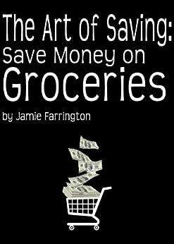 The Art of Saving: Save Money on Groceries by [Farrington, Jamie]