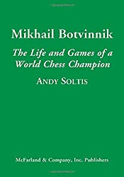 Mikhail Botvinnik: The Life and Games of a World Chess Champion by Andy Soltis (2014-01-30)