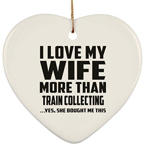 (Designsify Mann Ornament, ich liebe meine Frau mehr als Zug sammeln. Ja, Sie mir dieser gekauft–Keramik Ornament Herz, Weihnachtsbaum Dekor, beste Geschenk für Mann, ihn, Männer, Mann Frau)