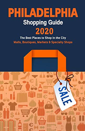 Philadelphia Shopping Guide 2020: Where to go shopping in Philadelphia, Pennsylvania - Department Stores, Boutiques and Specialty Shops for Visitors (Shopping Guide 2020)