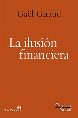 LA ILUSIÓN FINANCIERA (Presencia Social nº 37) eBook: GAËL GIRAUD ...