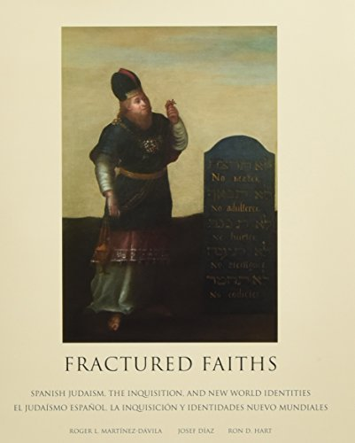 Fractured Faiths / Las Fes Fracturadas: Spanish Judaism, the Inquisition, and New World Identities / El Judaísmo Español, La Inquisición Y Identidades Nuevo Mundiales