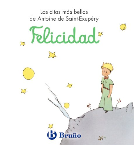 Felicidad / Happiness: Las Citas Mas Bellas De Antoine De Saint-exupery / the Most Beautiful Quotes by Antoine De Saint-exupery por Antoine de Saint-Exupery