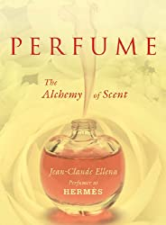 (PERFUME: THE ALCHEMY OF SCENT) BY ELLENA, JEAN-CLAUDE(AUTHOR)Hardcover Nov-2011