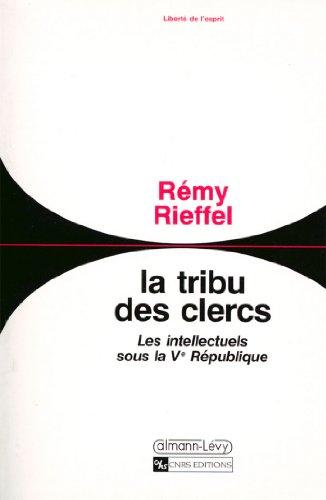 La Tribu des clercs : Les intellectuels sous la Ve République 1958-1990 (Sciences Humaines et Essais t. 550)