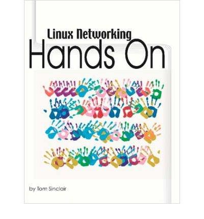 [(Linux Networking: Hands-On )] [Author: Tom Sinclair] [Nov-2006] par Tom Sinclair