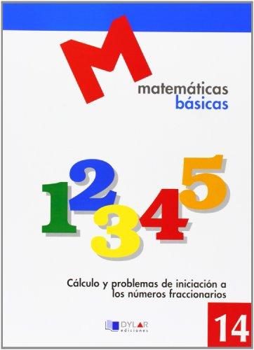 MATEMATICAS BASICAS - 14 Cálculo y problemas de iniciación a laos numeros fraccionarios