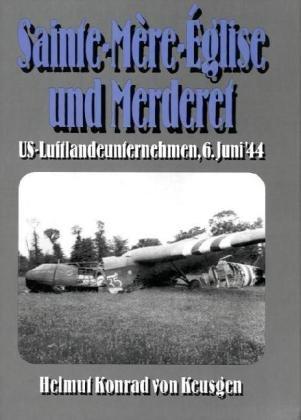 Sainte-Mère-Église und Merderet: US-Luftlandeunternehmen - Normandie, Juni 1944 (D-Day-Serie) -