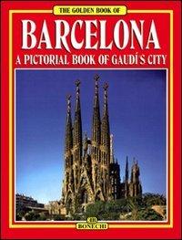 Barcellona. Tutta la città di Gaudì. Ediz. inglese: A Pictorial History of Gaudi's City (Libro d'oro)